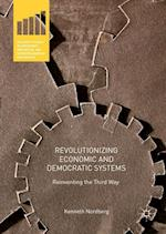 Revolutionizing Economic and Democratic Systems (Palgrave Studies in Democracy Innovation and Entrepreneurship for Growth)