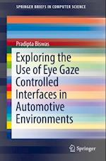 Exploring the Use of Eye Gaze Controlled Interfaces in Automotive Environments af Pradipta Biswas