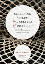 Screening Asylum in a Culture of Disbelief : Truths, Denials and Skeptical Borders