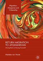 Return Migration to Afghanistan : Moving Back or Moving Forward?