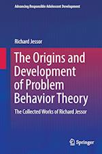 The Origins and Development of Problem Behavior Theory : The Collected Works of Richard Jessor af Richard Jessor