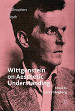 Wittgenstein on Aesthetic Understanding (Philosophers in Depth)