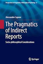 The Pragmatics of Indirect Reports (Perspectives in Pragmatics Philosophy Psychology, nr. 8)