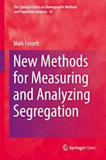 New Methods for Measuring and Analyzing Segregation (The Springer Series on Demographic Methods And Population Analysis, nr. 42)