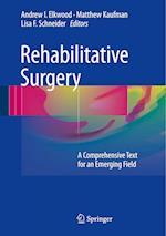 Rehabilitative Surgery : A Comprehensive Text for an Emerging Field