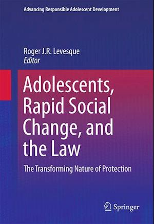 Adolescents, Rapid Social Change, and the Law : The Transforming Nature of Protection
