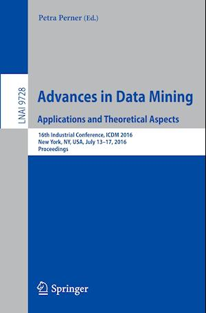 Advances in Data Mining. Applications and Theoretical Aspects : 16th Industrial Conference, ICDM 2016, New York, NY, USA, July 13-17, 2016. Proceeding