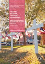 Violent Trauma, Culture, and Power : An Interdisciplinary Exploration in Lived Religion