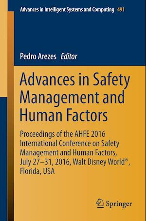 Advances in Safety Management and Human Factors : Proceedings of the AHFE 2016 International Conference on Safety Management and Human Factors , July
