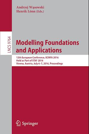 Modelling Foundations and Applications : 12th European Conference, ECMFA 2016, Held as Part of STAF 2016, Vienna, Austria, July 6-7, 2016, Proceedings