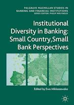 The Institutional Diversity in Banking: Small Country, Small Bank Perspectives (PALGRAVE MACMILLAN STUDIES IN BANKING AND FINANCIAL INSTITUTIONS)