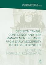 Decision Taking, Confidence and Risk Management in Banks from Early Modernity to the 20th Century (Palgrave Studies in the History of Finance)