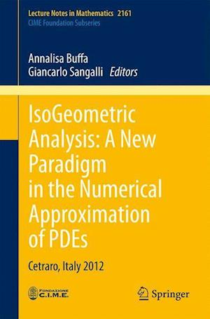 IsoGeometric Analysis: A New Paradigm in the Numerical Approximation of PDEs : Cetraro, Italy 2012