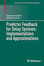 Predictor Feedback for Delay Systems: Implementations and Approximations af Iasson Karafyllis