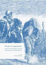 The Jew as Legitimation : Jewish-Gentile Relations Beyond Antisemitism and Philosemitism