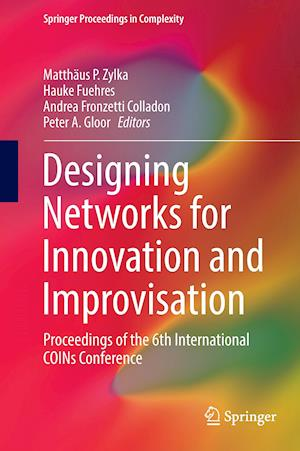Designing Networks for Innovation and Improvisation : Proceedings of the 6th International COINs Conference