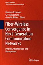 Fiber-Wireless Convergence in Next-Generation Communication Networks : Systems, Architectures, and Management