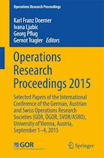 Operations Research Proceedings 2015 : Selected Papers of the International Conference of the German, Austrian and Swiss Operations Research Societies