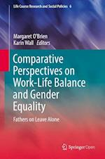 Comparative Perspectives on Work-Life Balance and Gender Equality (Life Course Research and Social Policies, nr. 6)