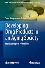 Developing Drug Products in an Aging Society (AAPS Advances in the Pharmaceutical Sciences Series, nr. 24)