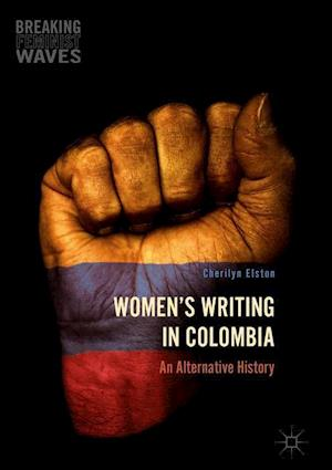 Women's Writing in Colombia : An Alternative History