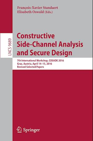 Constructive Side-Channel Analysis and Secure Design : 7th International Workshop, COSADE 2016, Graz, Austria, April 14-15, 2016, Revised Selected Pap