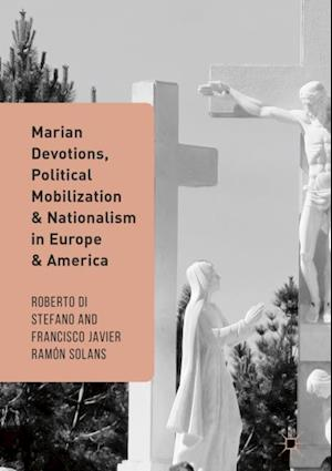 Marian Devotions, Political Mobilization, and Nationalism in Europe and America
