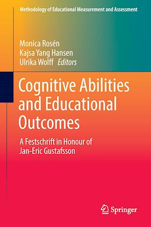 Cognitive Abilities and Educational Outcomes : A Festschrift in Honour of Jan-Eric Gustafsson