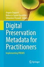 Digital Preservation Metadata for Practitioners : Implementing PREMIS
