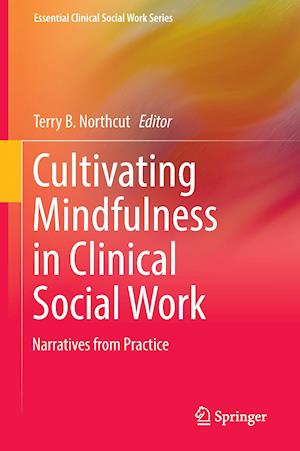 Cultivating Mindfulness in Clinical Social Work : Narratives from Practice
