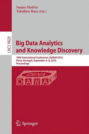Big Data Analytics and Knowledge Discovery : 18th International Conference, DaWaK 2016, Porto, Portugal, September 6-8, 2016, Proceedings