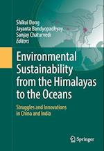 Environmental Sustainability from the Himalayas to the Oceans : Struggles and Innovations in China and India