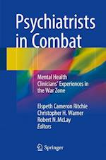 Psychiatrists in Combat : Mental Health Clinicians' Experiences in the War Zone