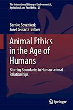 Animal Ethics in the Age of Humans (The International Library of Environmental, Agricultural And Food Ethics, nr. 23)
