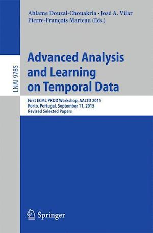 Advanced Analysis and Learning on Temporal Data : First ECML PKDD Workshop, AALTD 2015, Porto, Portugal, September 11, 2015, Revised Selected Papers