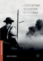 Negotiating Genocide in Rwanda : The Politics of History