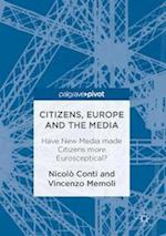 Citizens, Europe and the Media : Have New Media made Citizens more Eurosceptical?