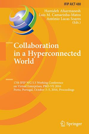 Collaboration in a Hyperconnected World : 17th IFIP WG 5.5 Working Conference on Virtual Enterprises, PRO-VE 2016, Porto, Portugal, October 3-5, 2016,