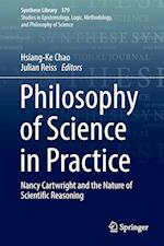 Philosophy of Science in Practice : Nancy Cartwright and the Nature of Scientific Reasoning