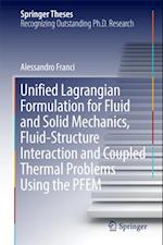 Unified Lagrangian Formulation for Fluid and Solid Mechanics, Fluid-Structure Interaction and Coupled Thermal Problems Using the PFEM (Springer Theses)