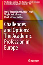 Challenges and Options: The Academic Profession in Europe (The Changing Academy - The Changing Academic Profession in International Comparative Perspective, nr. 18)