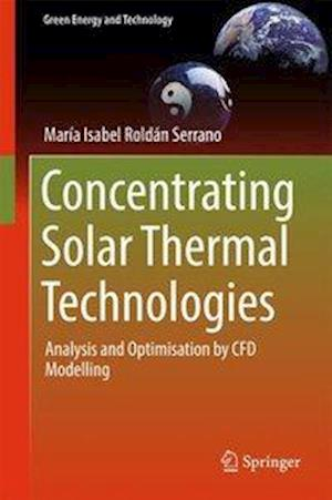 Bog, hardback Concentrating Solar Thermal Technologies : Analysis and Optimisation by CFD Modelling af Maria Isabel Roldan Serrano