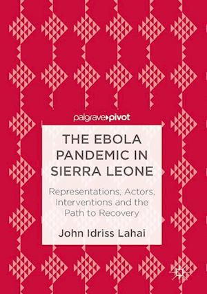 Bog, hardback The Ebola Pandemic in Sierra Leone : Representations, Actors, Interventions and the Path to Recovery af John Idriss Lahai