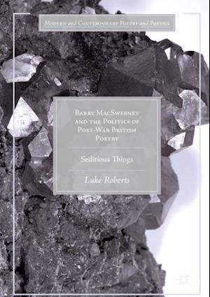 Barry MacSweeney and the Politics of Post-War British Poetry