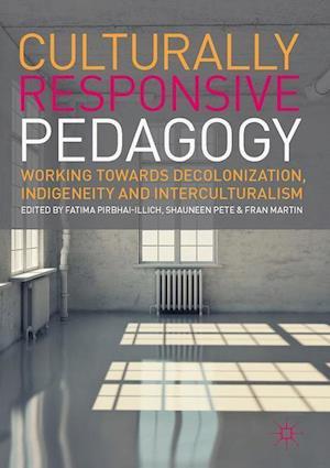 Culturally Responsive Pedagogy : Working towards Decolonization, Indigeneity and Interculturalism