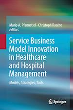 Service Business Model Innovation in Healthcare and Hospital Management : Models, Strategies, Tools