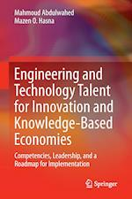 Engineering and Technology Talent for Innovation and Knowledge-Based Economies : Competencies, Leadership, and a Roadmap for Implementation