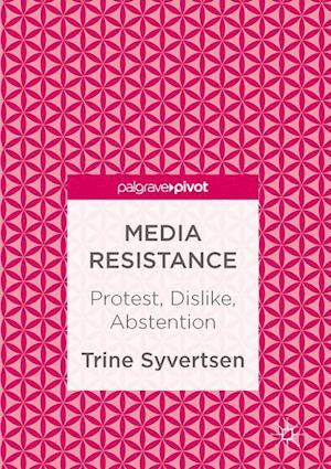 Media Resistance : Protest, Dislike, Abstention