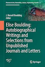 Elise Boulding: Autobiographical Writings and Selections from Unpublished Journals and Letters (Pioneers in Arts Humanities Science Engineering Practice, nr. 9)