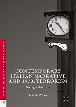 Contemporary Italian Narrative and 1970s Terrorism : Stranger than Fact
